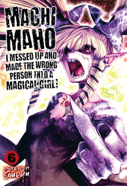 Machimaho: I Messed Up and Made the Wrong Person Into a Magical Girl! Vol. 6