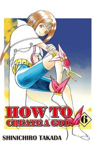 HOW TO CREATE A GOD., Volume 6