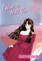 I WANT TO HOLD YOU, Episode 1-3
