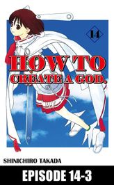 HOW TO CREATE A GOD., Episode 14-3