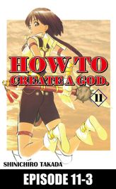 HOW TO CREATE A GOD., Episode 11-3