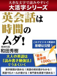 【大活字シリーズ】英会話は時間のムダ! 大人の英語は「読み書き勉強法」でうまくいく