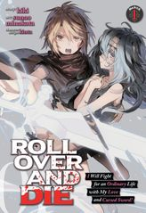 ROLL OVER AND DIE: I Will Fight for an Ordinary Life with My Love and Cursed Sword! (Manga) Vol. 1