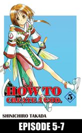 HOW TO CREATE A GOD., Episode 5-7
