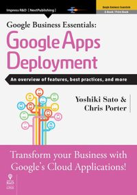 Google Business Essentials: Google Apps Deployment An overview of features, best practices, and more