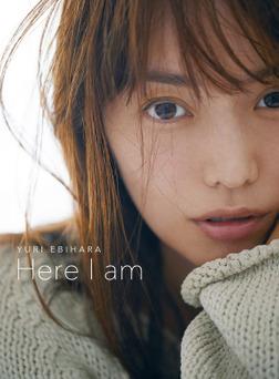 YURI EBIHARA Here I am【電子版特典 未公開写真&オフショット画像つき】-電子書籍