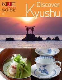 KIJE JAPAN GUIDE vol.11 Discover Kyushu