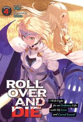 ROLL OVER AND DIE: I Will Fight for an Ordinary Life with My Love and Cursed Sword! Vol. 4