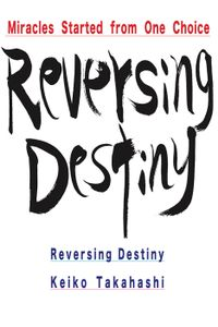 Reversing Destiny Miracles Started from One Choice