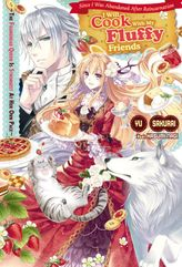 Since I Was Abandoned After Reincarnating, I Will Cook With My Fluffy Friends: The Figurehead Queen Is Strongest At Her Own Pace, Volume 1