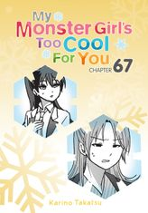 My Monster Girl's Too Cool for You, Chapter 67