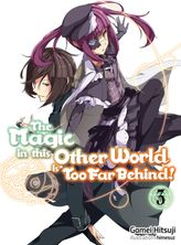The Magic in this Other World is Too Far Behind! Volume 3