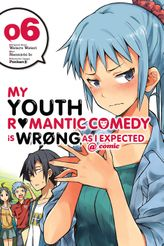 My Youth Romantic Comedy Is Wrong, As I Expected @ comic, Vol. 6