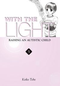 With the Light: Raising an Autistic Child Vol. 5