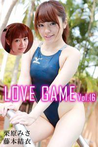LOVE GAME Vol.16 / 藤本結衣 栗原みさ
