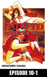 HOW TO CREATE A GOD., Episode 10-1