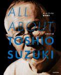 ALL ABOUT TOSHIO SUZUKI
