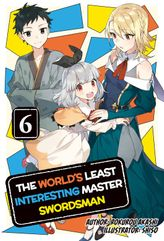 The World's Least Interesting Master Swordsman: Volume 6