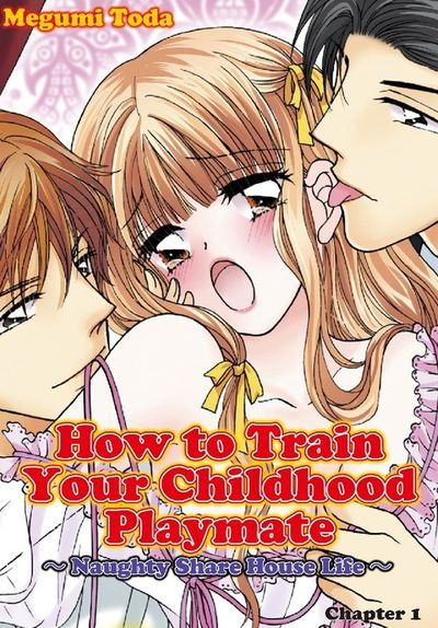 How to Train Your Childhood Playmate -Naughty Share House Life-, Chapter 1