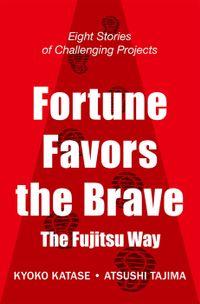 Fortune Favors the Brave(挑む力・英訳版) The Fujitsu Way