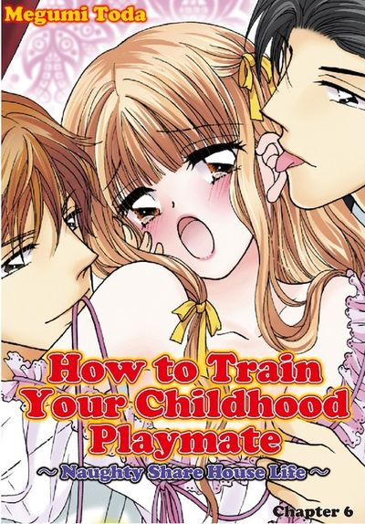 How to Train Your Childhood Playmate -Naughty Share House Life-, Chapter 6