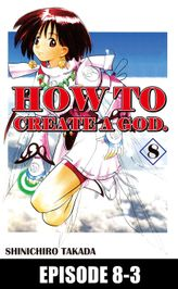 HOW TO CREATE A GOD., Episode 8-3