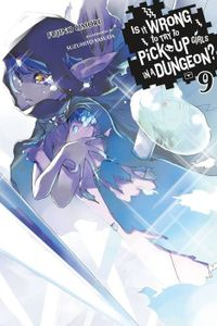 Is It Wrong to Try to Pick Up Girls in a Dungeon?, Vol. 9