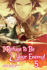 I Refuse to Be Your Enemy! Volume 5