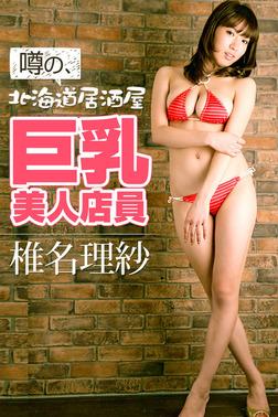 噂の、北海道居酒屋巨乳美人店員 椎名理紗-電子書籍