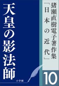 猪瀬直樹電子著作集「日本の近代」第10巻 天皇の影法師