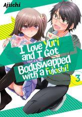 I LOVE YURI AND I GOT BODYSWAPPED WITH A FUJOSHI! VOLUME 3