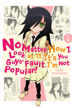 No Matter How I Look at It, It's You Guys' Fault I'm Not Popular!, Vol. 1-電子書籍