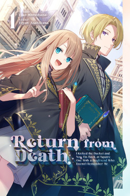Return from Death: I Kicked the Bucket and Now I'm Back at Square One With a Boyfriend Who Doesn't Remember Me, Volume 1